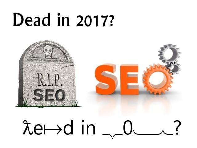 IS SEO Dead in 2017